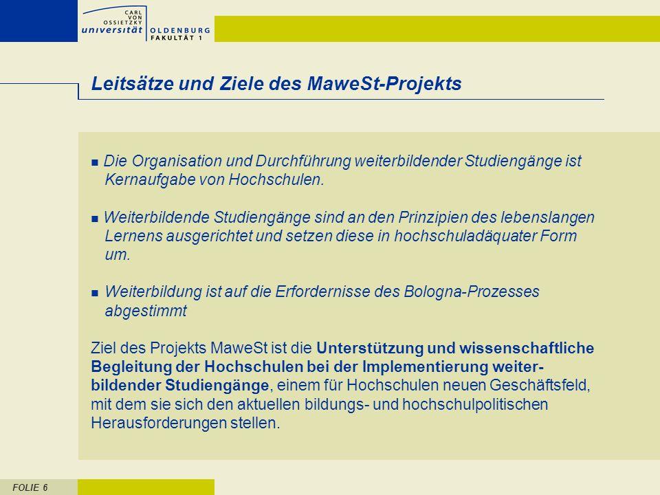 FOLIE 6 Leitsätze und Ziele des MaweSt-Projekts Die Organisation und Durchführung weiterbildender Studiengänge ist Kernaufgabe von Hochschulen. Weiter