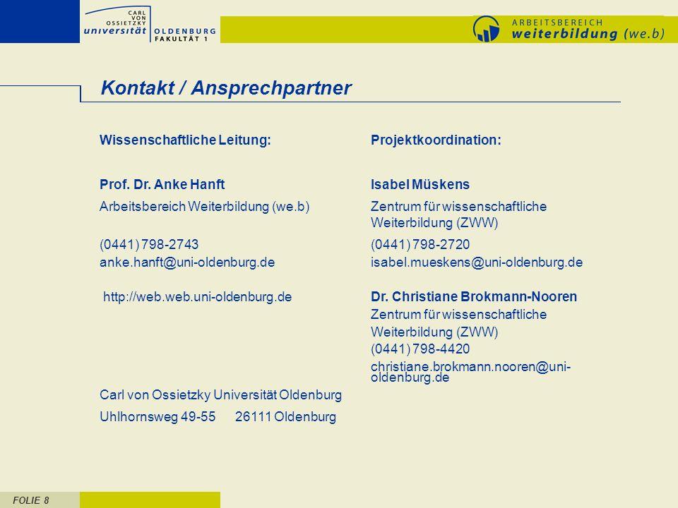 FOLIE 8 Kontakt / Ansprechpartner Wissenschaftliche Leitung:Projektkoordination: Prof. Dr. Anke HanftIsabel Müskens Arbeitsbereich Weiterbildung (we.b