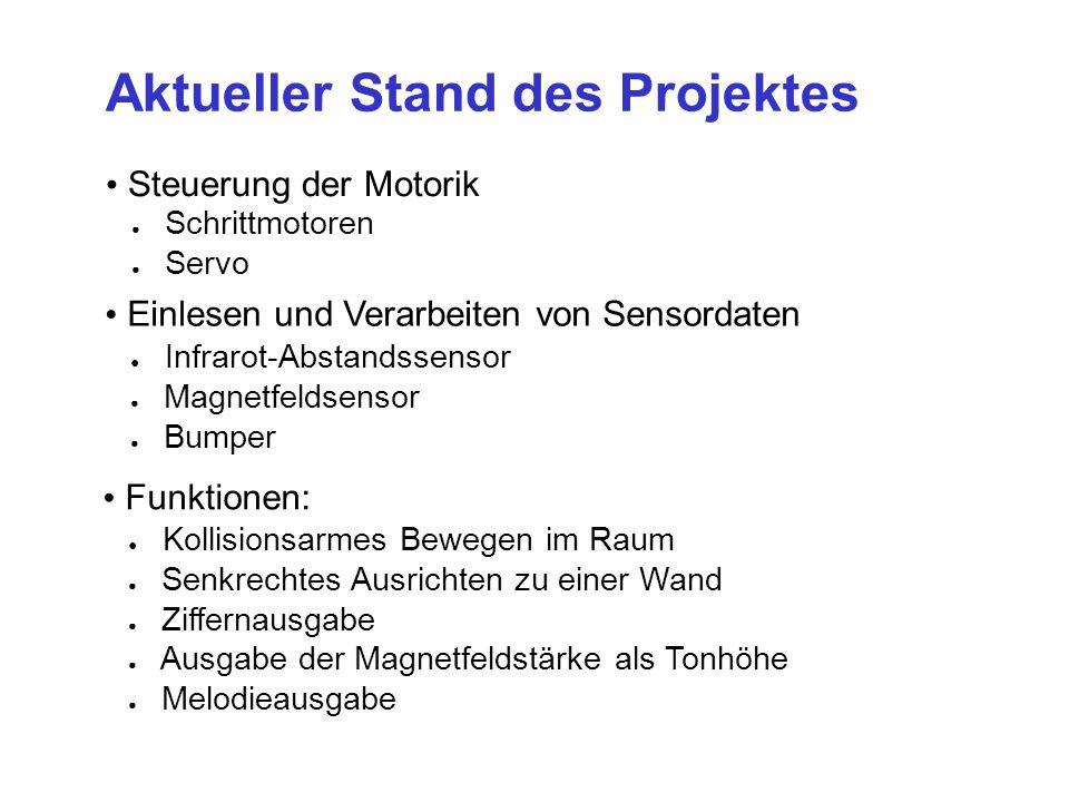 Aktueller Stand des Projektes Einlesen und Verarbeiten von Sensordaten Infrarot-Abstandssensor Magnetfeldsensor Bumper Steuerung der Motorik Schrittmo