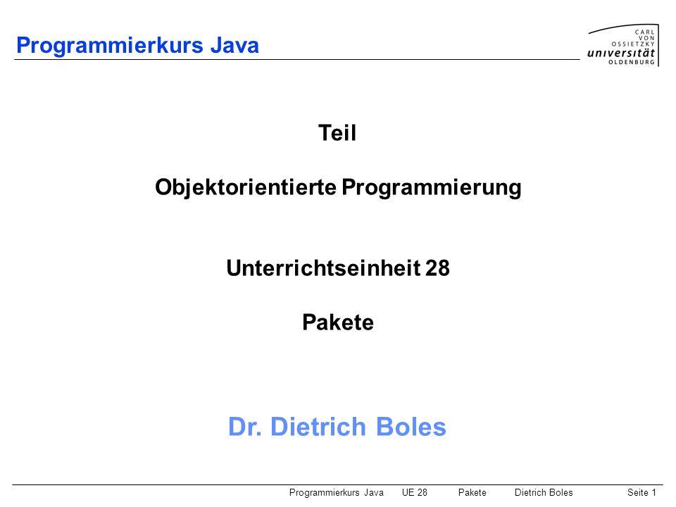 Programmierkurs JavaUE 28 PaketeDietrich BolesSeite 2 Gliederung Motivation Definition von Paketen Nutzung von Paketen Statischer Import CLASSPATH jar Umgang mit Paketen Pakete in Eclipse Zusammenfassung