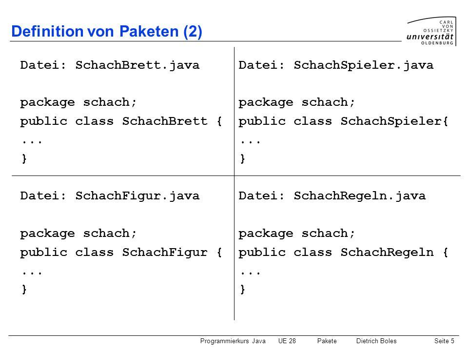 Programmierkurs JavaUE 28 PaketeDietrich BolesSeite 6 Definition von Paketen (3) Anmerkungen: Der Paketname ist ein Java-Bezeichner Die Dateien/Klassen eines Paketes müssen sich alle in demselben Verzeichnis befinden.