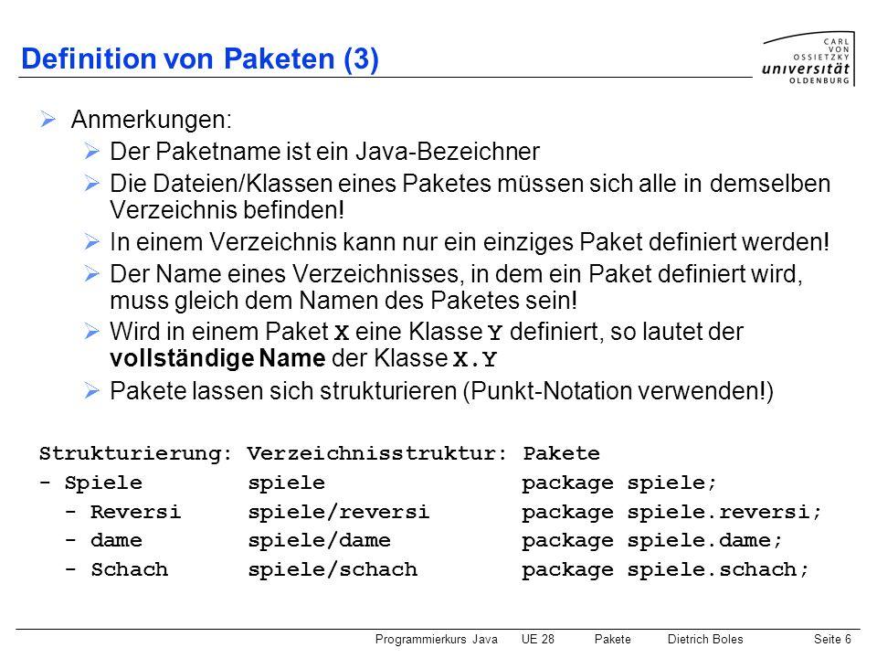 Programmierkurs JavaUE 28 PaketeDietrich BolesSeite 7 Nutzung von Paketen (1) Schlüsselwort: import import-Anweisung: import ; Mehrere import-Anweisungen möglich Import-Anweisungen müssen hinter einer evtl.