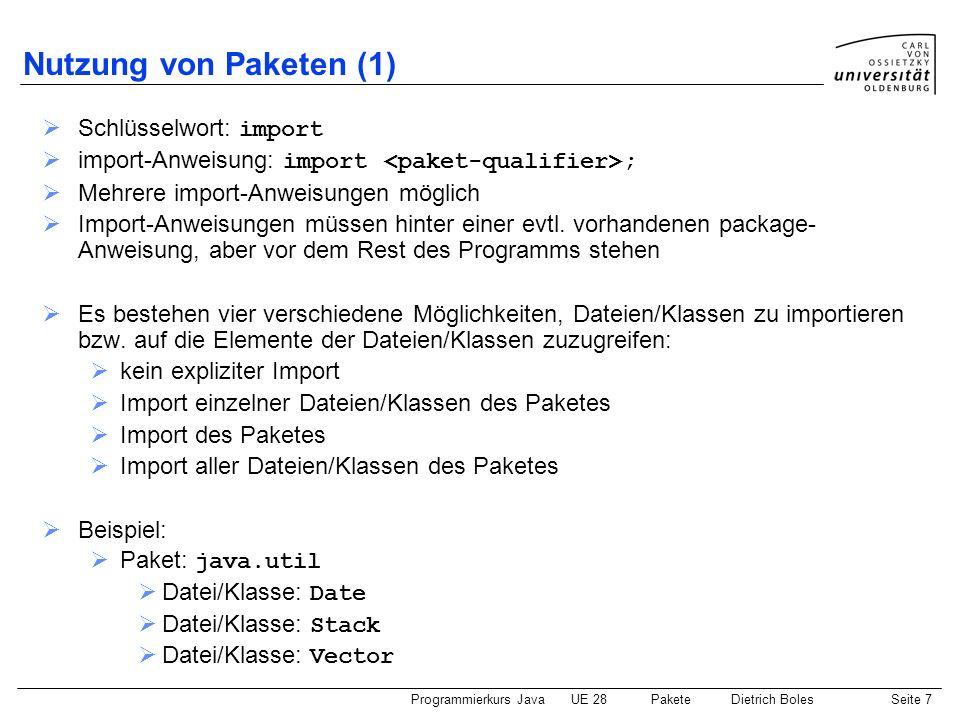 Programmierkurs JavaUE 28 PaketeDietrich BolesSeite 8 Nutzung von Paketen (2) kein expliziter Import (Zugriff über vollständigen Namen) // kein import...