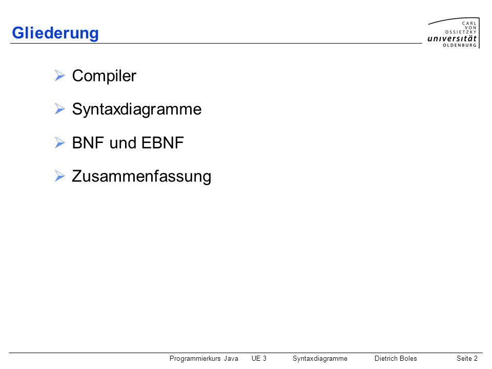 Programmierkurs JavaUE 3 SyntaxdiagrammeDietrich BolesSeite 13 BNF / Beispiel BNF: ::= Schlangen ::= Pinguine | Delphine ::= Elephanten | Affen |