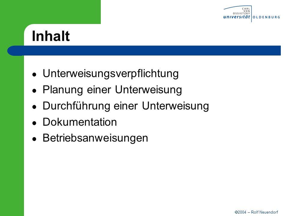 2004 – Rolf Neuendorf Inhalt Unterweisungsverpflichtung Planung einer Unterweisung Durchführung einer Unterweisung Dokumentation Betriebsanweisungen