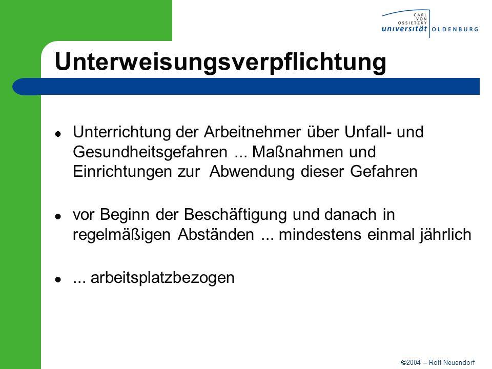 2004 – Rolf Neuendorf Unterweisungsverpflichtung Unterrichtung der Arbeitnehmer über Unfall- und Gesundheitsgefahren... Maßnahmen und Einrichtungen zu