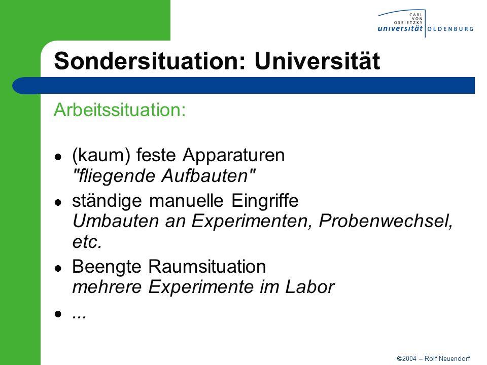 2004 – Rolf Neuendorf Sondersituation: Universität Arbeitssituation: (kaum) feste Apparaturen