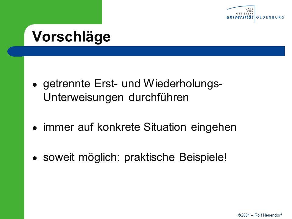2004 – Rolf Neuendorf Vorschläge getrennte Erst- und Wiederholungs- Unterweisungen durchführen immer auf konkrete Situation eingehen soweit möglich: p