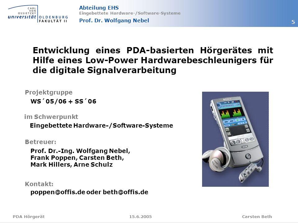 Abteilung EHS Eingebettete Hardware-/Software-Systeme Prof. Dr. Wolfgang Nebel Carsten Beth 5 15.6.2005PDA Hörgerät Entwicklung eines PDA-basierten Hö