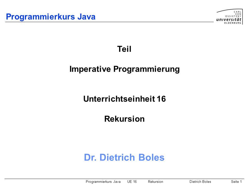 Programmierkurs JavaUE 16 RekursionDietrich BolesSeite 22 Beispiel 1 Anzahl an Ziffern einer Zahl ermitteln: static int length(int zahl) { // iterativ if (zahl == 0) return 1; int laenge = 0; while (zahl != 0) { zahl /= 10; laenge++; } return laenge; } static int lengthR(int zahl) { // rekursiv if (zahl >= -9 && zahl <= 9) return 1; return lengthR(zahl/10) + 1; }