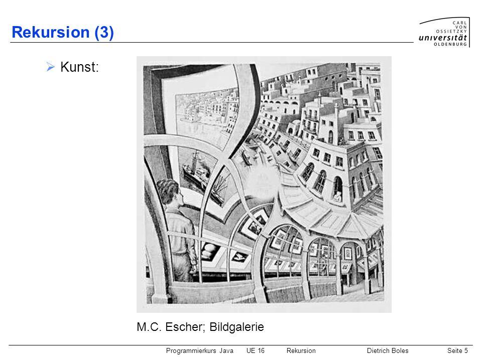 Programmierkurs JavaUE 16 RekursionDietrich BolesSeite 6 Rekursion (4) Fraktale: Quelle: German Wikipedia Pythagoras-Baum