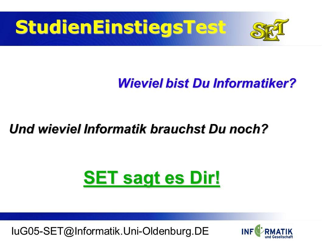 StudienEinstiegsTest StudienEinstiegsTest IuG05-SET@Informatik.Uni-Oldenburg.DE Wieviel bist Du Informatiker.