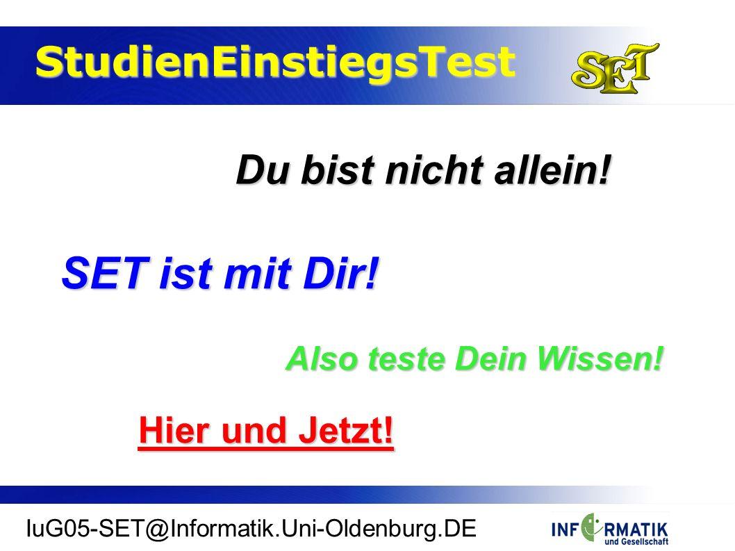 StudienEinstiegsTest StudienEinstiegsTest IuG05-SET@Informatik.Uni-Oldenburg.DE Du bist nicht allein.