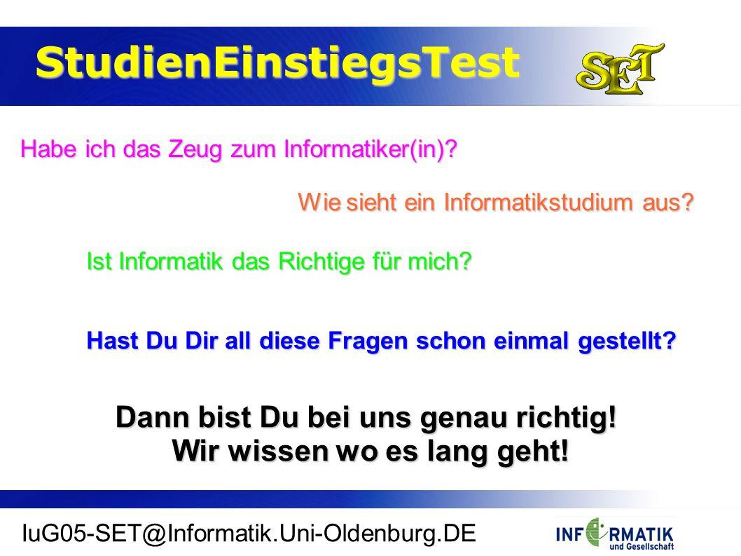 StudienEinstiegsTest StudienEinstiegsTest IuG05-SET@Informatik.Uni-Oldenburg.DE Habe ich das Zeug zum Informatiker(in).