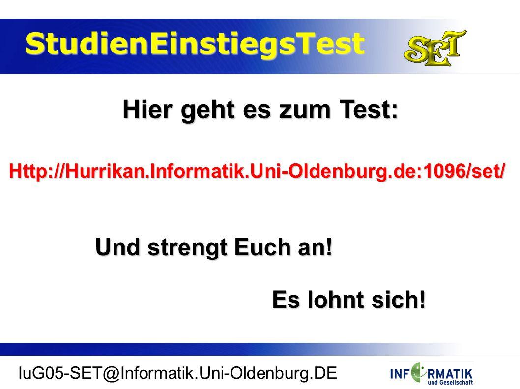 StudienEinstiegsTest StudienEinstiegsTest IuG05-SET@Informatik.Uni-Oldenburg.DE Hier geht es zum Test: Http://Hurrikan.Informatik.Uni-Oldenburg.de:1096/set/ Und strengt Euch an.