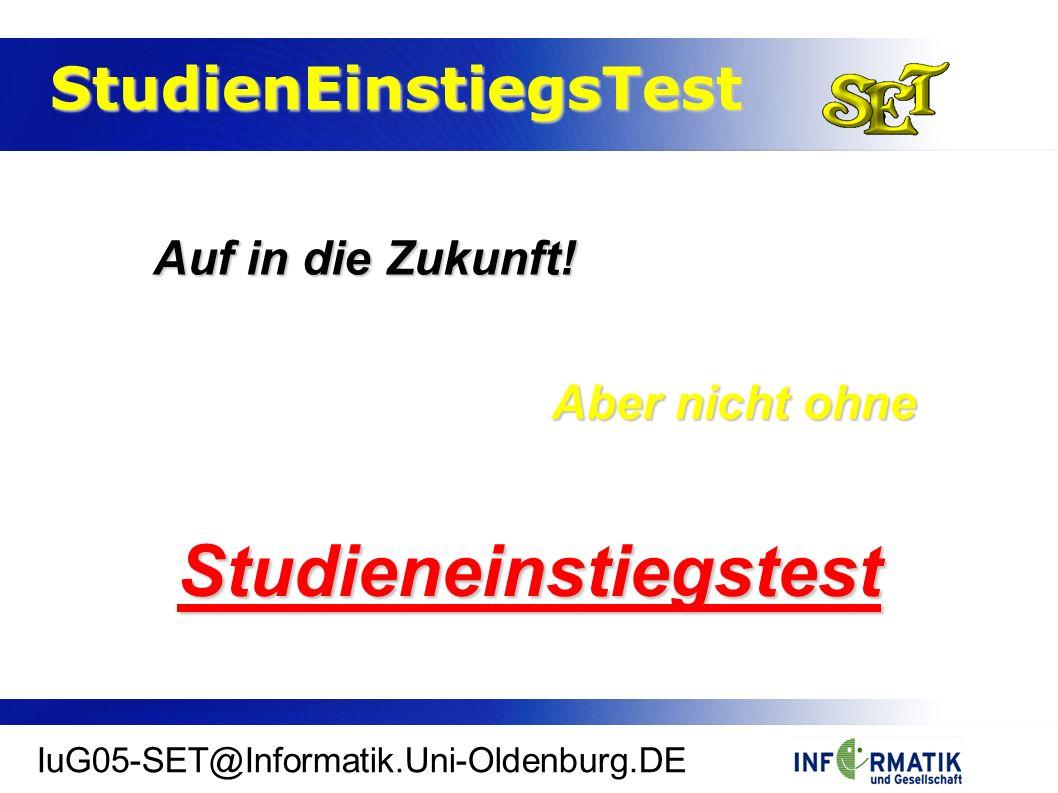 StudienEinstiegsTest StudienEinstiegsTest IuG05-SET@Informatik.Uni-Oldenburg.DE Aber nicht ohne Studieneinstiegstest Auf in die Zukunft!