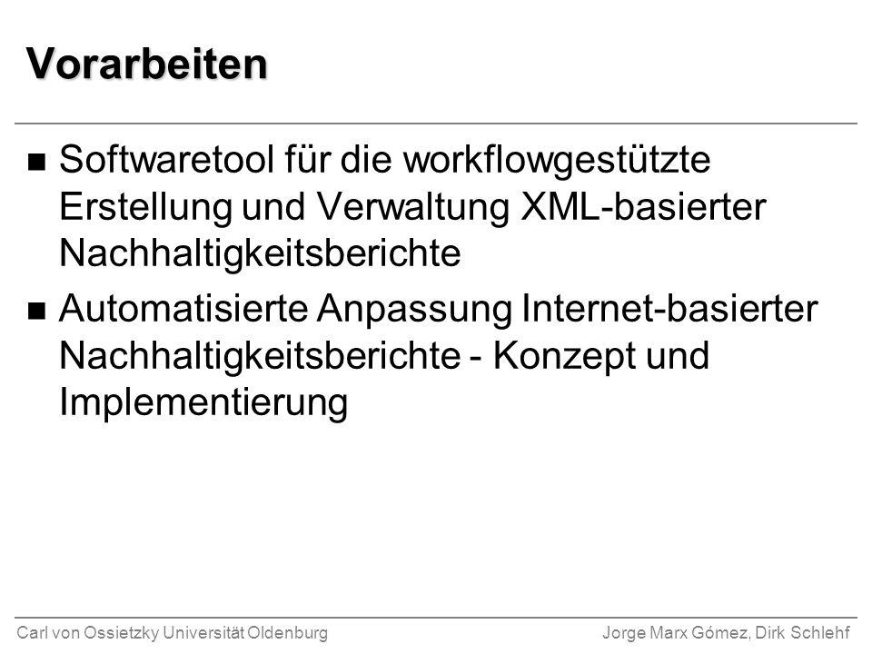Carl von Ossietzky Universität OldenburgJorge Marx Gómez, Dirk Schlehf Vorarbeiten n Softwaretool für die workflowgestützte Erstellung und Verwaltung