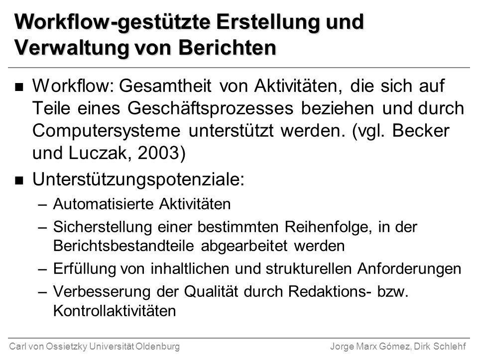Carl von Ossietzky Universität OldenburgJorge Marx Gómez, Dirk Schlehf Workflow-gestützte Erstellung und Verwaltung von Berichten n Workflow: Gesamthe