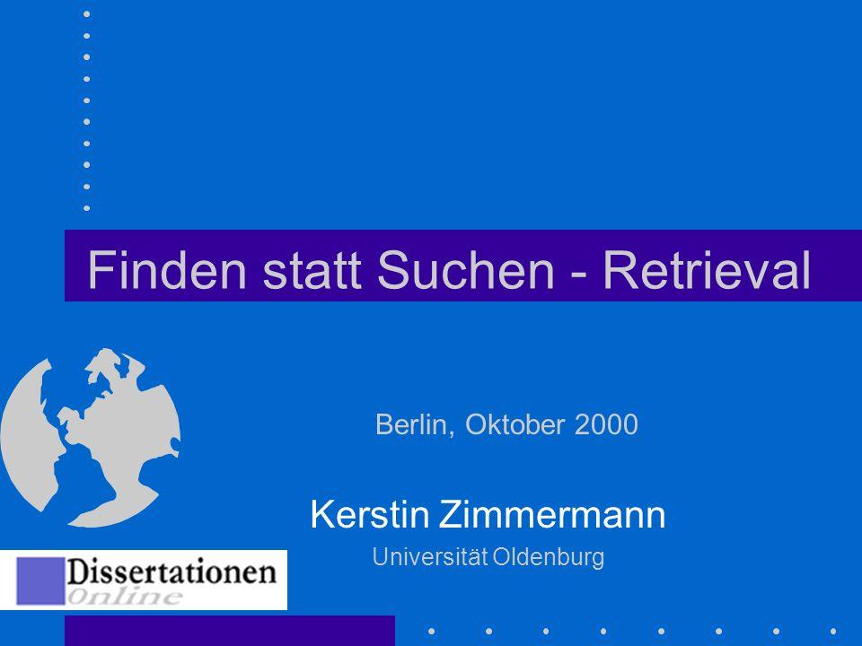 Finden statt Suchen - Retrieval Kerstin Zimmermann Universität Oldenburg Berlin, Oktober 2000