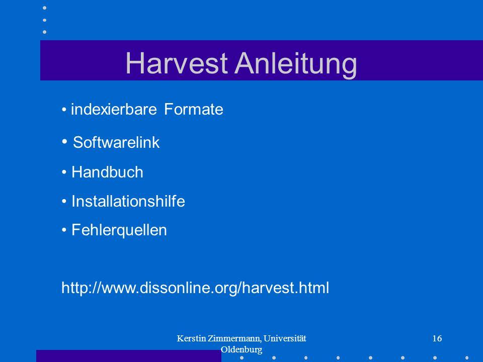 Kerstin Zimmermann, Universität Oldenburg 16 Harvest Anleitung indexierbare Formate Softwarelink Handbuch Installationshilfe Fehlerquellen http://www.dissonline.org/harvest.html