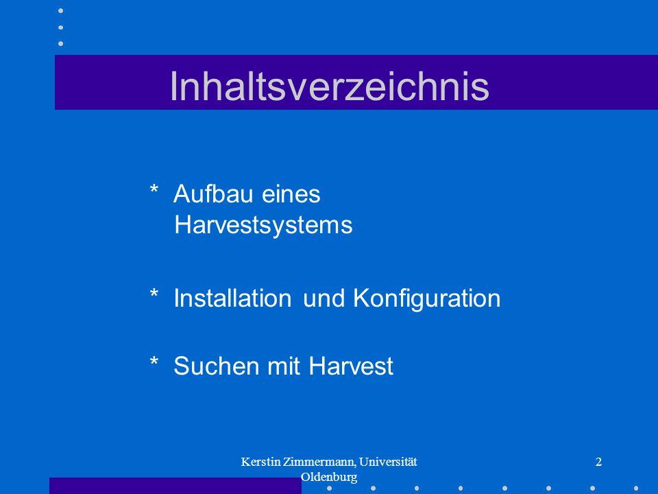 Kerstin Zimmermann, Universität Oldenburg 2 Inhaltsverzeichnis * Aufbau eines Harvestsystems * Installation und Konfiguration * Suchen mit Harvest