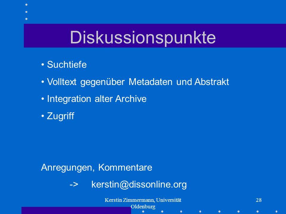 Kerstin Zimmermann, Universität Oldenburg 28 Diskussionspunkte Suchtiefe Volltext gegenüber Metadaten und Abstrakt Integration alter Archive Zugriff A