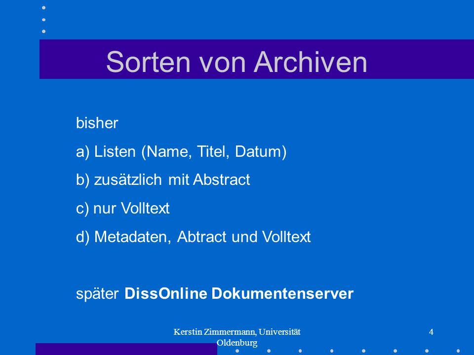 Kerstin Zimmermann, Universität Oldenburg 4 Sorten von Archiven bisher a) Listen (Name, Titel, Datum) b) zusätzlich mit Abstract c) nur Volltext d) Me