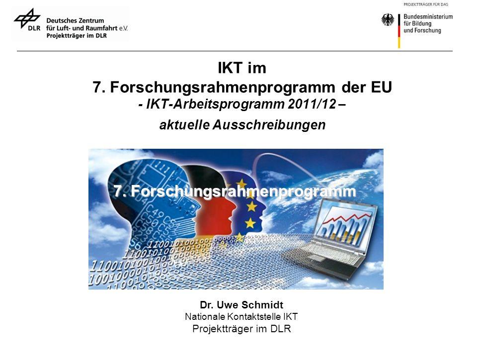 Dr. Uwe Schmidt Nationale Kontaktstelle IKT Projektträger im DLR 7. Forschungsrahmenprogramm IKT im 7. Forschungsrahmenprogramm der EU - IKT-Arbeitspr