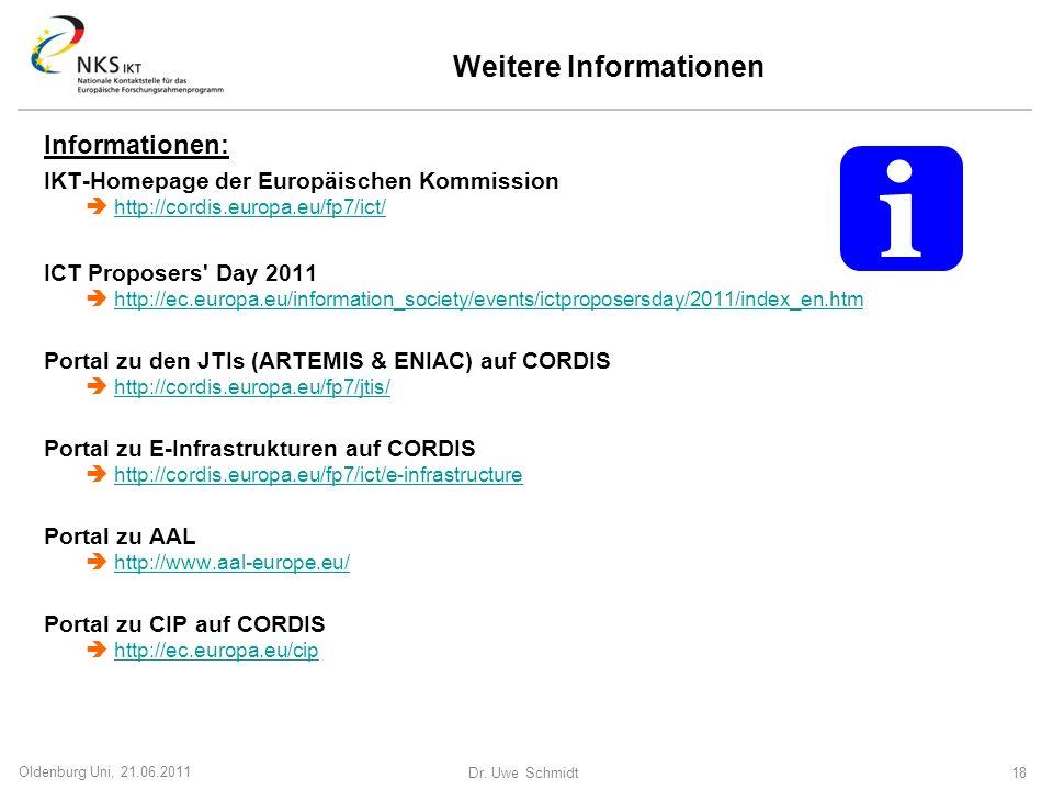 Dr. Uwe Schmidt 18 Oldenburg Uni, 21.06.2011 Weitere Informationen Informationen: IKT-Homepage der Europäischen Kommission http://cordis.europa.eu/fp7