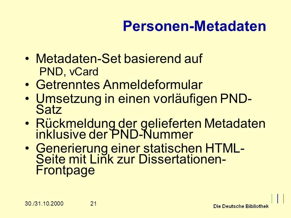 2130./31.10.2000 Personen-Metadaten Metadaten-Set basierend auf PND, vCard Getrenntes Anmeldeformular Umsetzung in einen vorläufigen PND- Satz Rückmeldung der gelieferten Metadaten inklusive der PND-Nummer Generierung einer statischen HTML- Seite mit Link zur Dissertationen- Frontpage