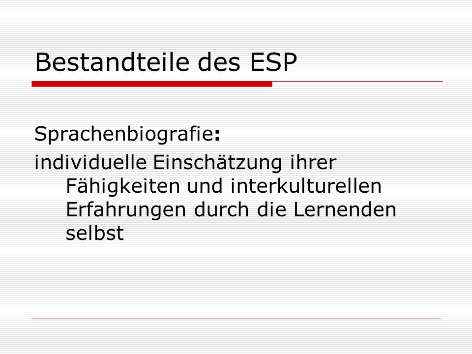 Bestandteile des ESP Sprachenbiografie: individuelle Einschätzung ihrer Fähigkeiten und interkulturellen Erfahrungen durch die Lernenden selbst