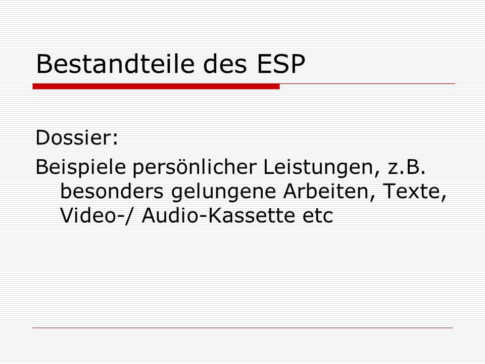 Bestandteile des ESP Dossier: Beispiele persönlicher Leistungen, z.B. besonders gelungene Arbeiten, Texte, Video-/ Audio-Kassette etc
