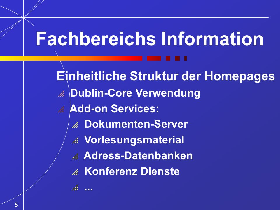 Einheitliche Struktur der Homepages Dublin-Core Verwendung Add-on Services: Dokumenten-Server Vorlesungsmaterial Adress-Datenbanken Konferenz Dienste...