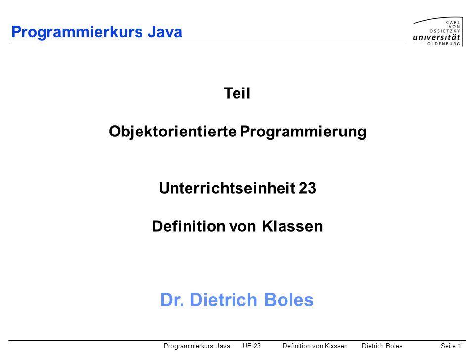 Programmierkurs JavaUE 23 Definition von KlassenDietrich BolesSeite 12 Beispiel Gewicht / Klassendefinition (1) class Mensch { // Attribute boolean maennlich; int groesse; // in cm float gewicht; // in kg // Konstruktor Mensch(boolean mann, int groe, float gew) { maennlich = mann; groesse = groe; gewicht = gew; }