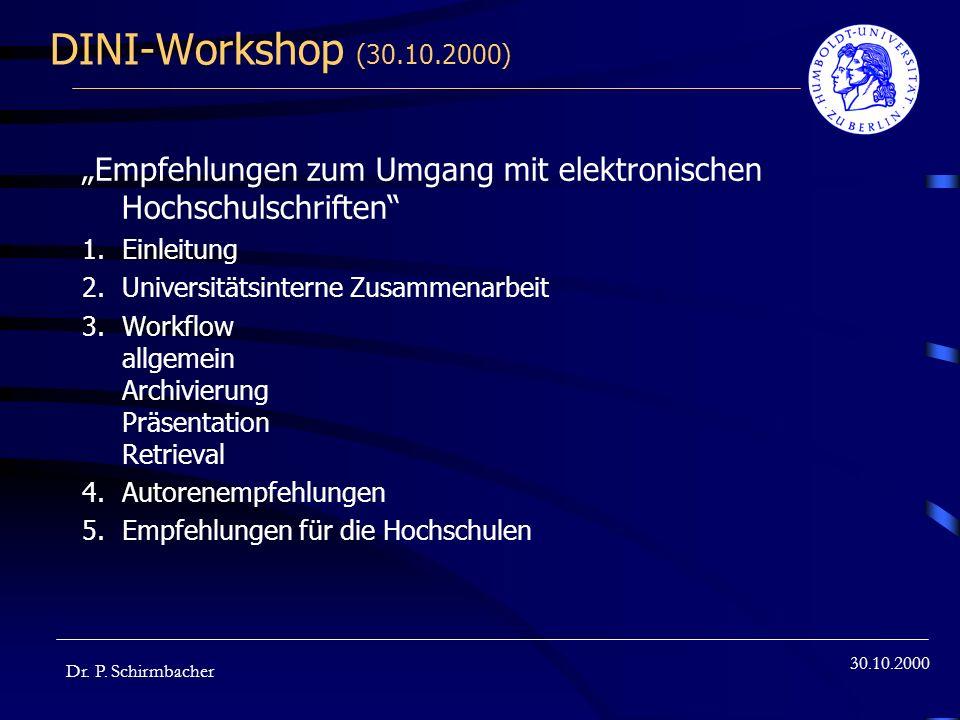 DINI-Workshop (30.10.2000) Empfehlungen zum Umgang mit elektronischen Hochschulschriften 1.Einleitung 2.Universitätsinterne Zusammenarbeit 3.Workflow allgemein Archivierung Präsentation Retrieval 4.Autorenempfehlungen 5.Empfehlungen für die Hochschulen 30.10.2000 Dr.