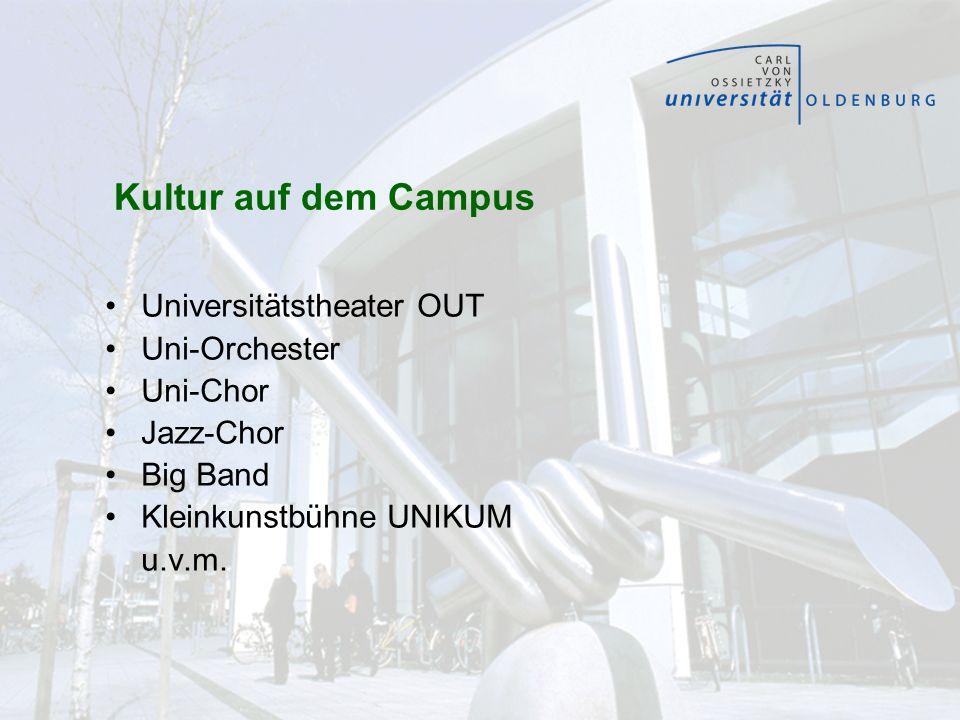 Kultur auf dem Campus Universitätstheater OUT Uni-Orchester Uni-Chor Jazz-Chor Big Band Kleinkunstbühne UNIKUM u.v.m.