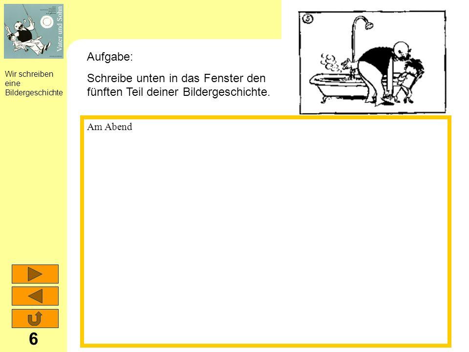 Wir schreiben eine Bildergeschichte 6 Am Abend Aufgabe: Schreibe unten in das Fenster den fünften Teil deiner Bildergeschichte.