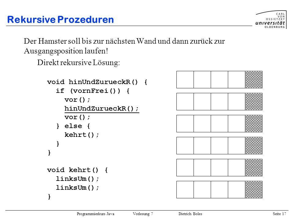 Programmierkurs Java Vorlesung 7 Dietrich Boles Seite 17 Rekursive Prozeduren Der Hamster soll bis zur nächsten Wand und dann zurück zur Ausgangsposit