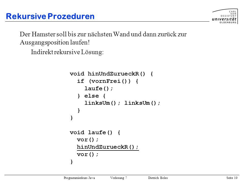Programmierkurs Java Vorlesung 7 Dietrich Boles Seite 19 Rekursive Prozeduren Der Hamster soll bis zur nächsten Wand und dann zurück zur Ausgangsposit