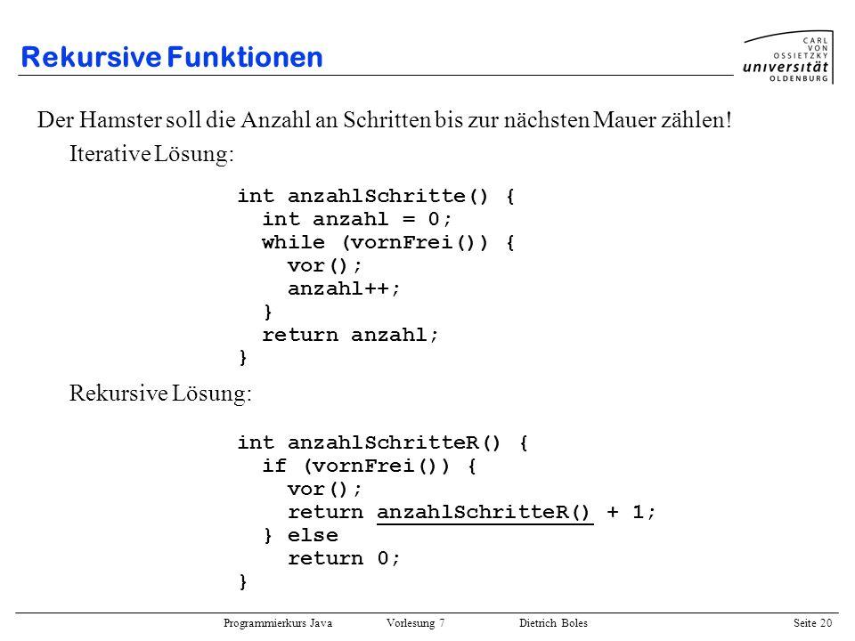 Programmierkurs Java Vorlesung 7 Dietrich Boles Seite 20 Rekursive Funktionen Der Hamster soll die Anzahl an Schritten bis zur nächsten Mauer zählen!