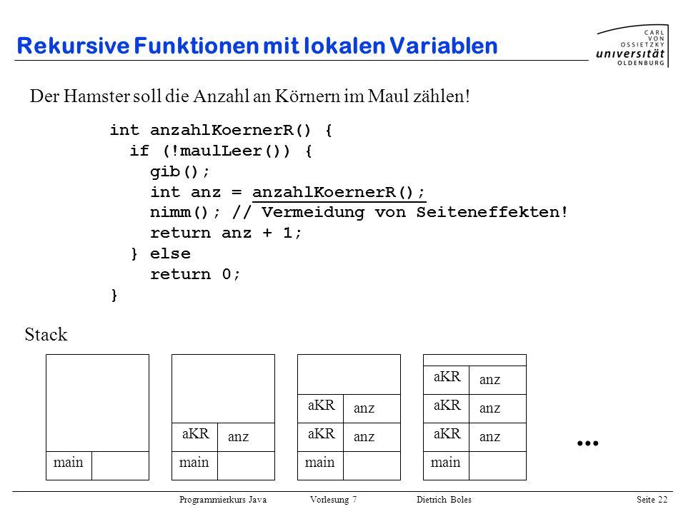 Programmierkurs Java Vorlesung 7 Dietrich Boles Seite 22 Rekursive Funktionen mit lokalen Variablen Der Hamster soll die Anzahl an Körnern im Maul zäh