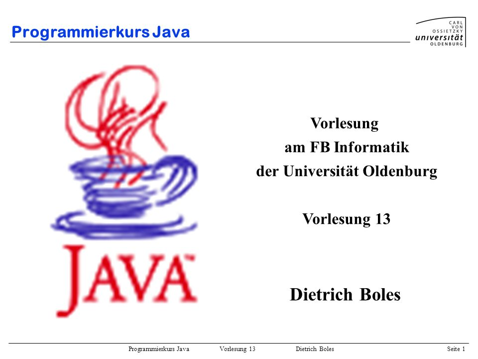Programmierkurs Java Vorlesung 13 Dietrich Boles Seite 2 Gliederung von Vorlesung 13 Pakete –Motivation –Definition von Paketen –Nutzung von Paketen –Anmerkungen –CLASSPATH JDK-Klassenbibliothek –Pakete –Beispiele Datenkapselung –Definitionen –Zugriffsrechte –Übungen