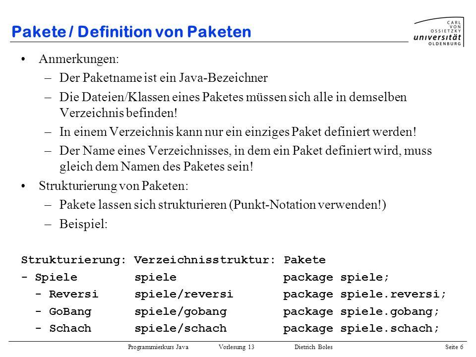 Programmierkurs Java Vorlesung 13 Dietrich Boles Seite 7 Pakete / Nutzung von Paketen Schlüsselwort: import import-Anweisung: import ; es bestehen vier verschiedene Möglichkeiten, die Dateien/Klassen zu importieren bzw.