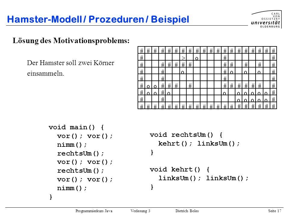 Programmierkurs Java Vorlesung 3 Dietrich Boles Seite 17 Hamster-Modell / Prozeduren / Beispiel Lösung des Motivationsproblems: Der Hamster soll zwei