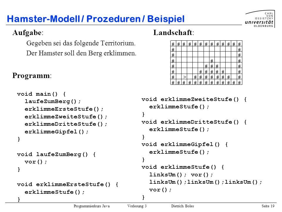 Programmierkurs Java Vorlesung 3 Dietrich Boles Seite 19 Hamster-Modell / Prozeduren / Beispiel Aufgabe: Landschaft: Gegeben sei das folgende Territor