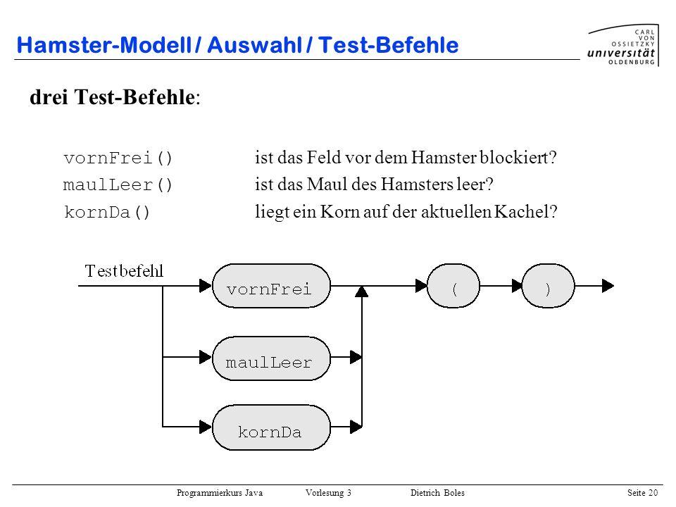 Programmierkurs Java Vorlesung 3 Dietrich Boles Seite 20 Hamster-Modell / Auswahl / Test-Befehle drei Test-Befehle: vornFrei() ist das Feld vor dem Ha