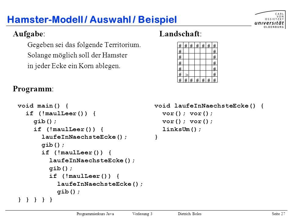 Programmierkurs Java Vorlesung 3 Dietrich Boles Seite 27 Hamster-Modell / Auswahl / Beispiel Aufgabe: Landschaft: Gegeben sei das folgende Territorium