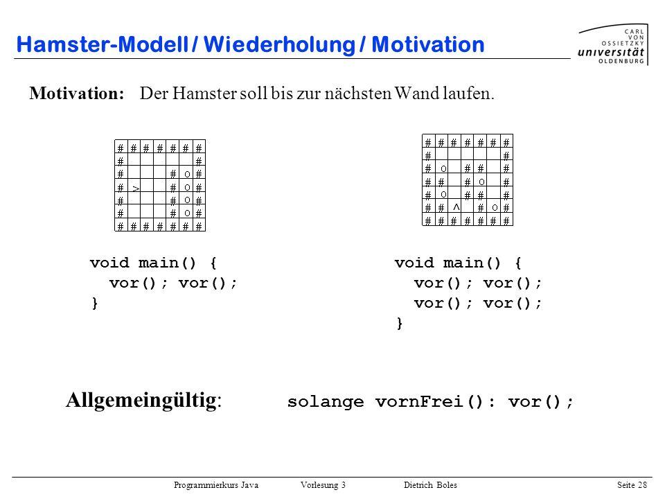 Programmierkurs Java Vorlesung 3 Dietrich Boles Seite 28 Hamster-Modell / Wiederholung / Motivation Motivation:Der Hamster soll bis zur nächsten Wand