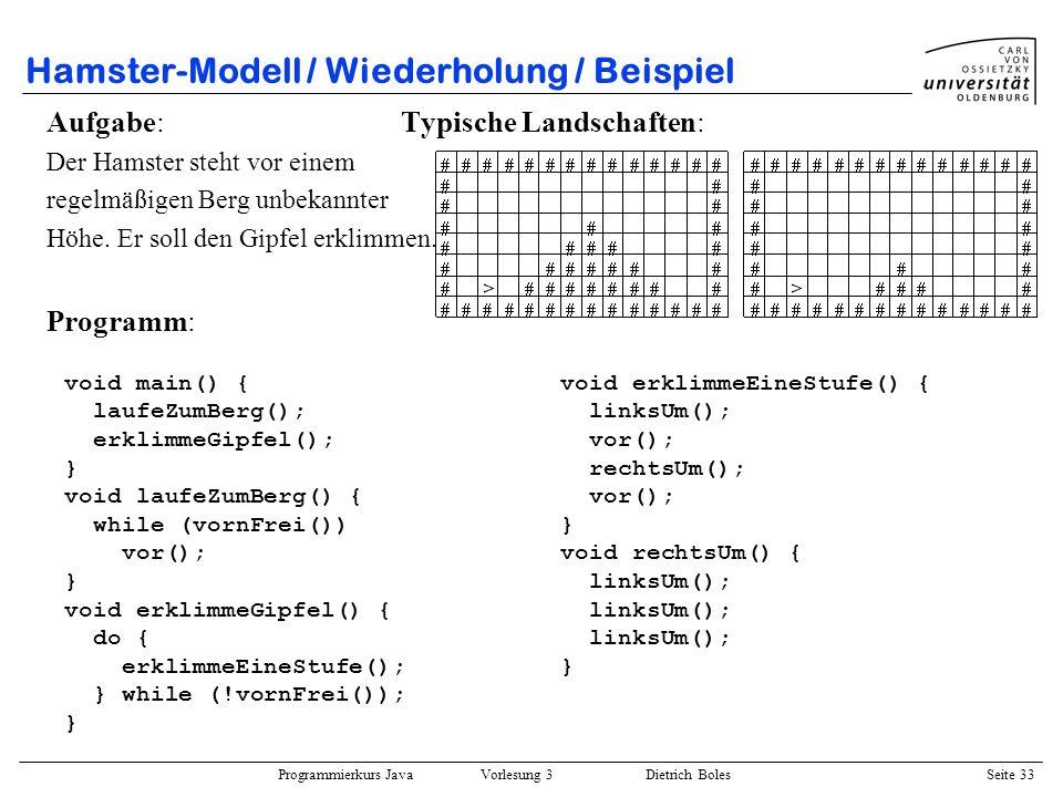 Programmierkurs Java Vorlesung 3 Dietrich Boles Seite 33 Hamster-Modell / Wiederholung / Beispiel Aufgabe: Typische Landschaften: Der Hamster steht vo