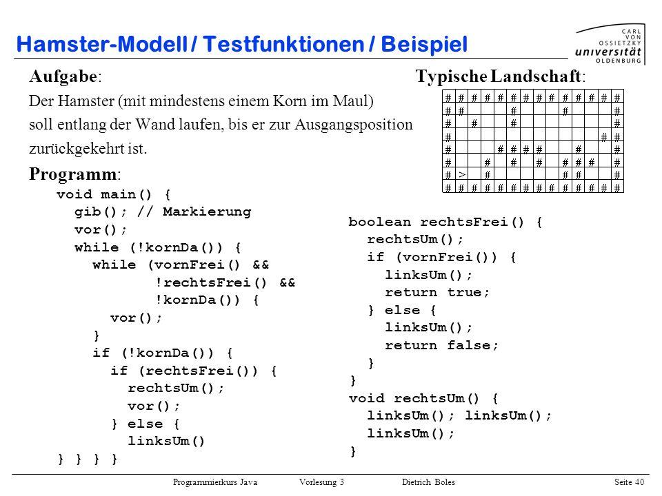 Programmierkurs Java Vorlesung 3 Dietrich Boles Seite 40 Hamster-Modell / Testfunktionen / Beispiel Aufgabe: Typische Landschaft: Der Hamster (mit min